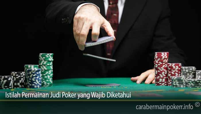 Istilah Permainan Judi Poker yang Wajib Diketahui