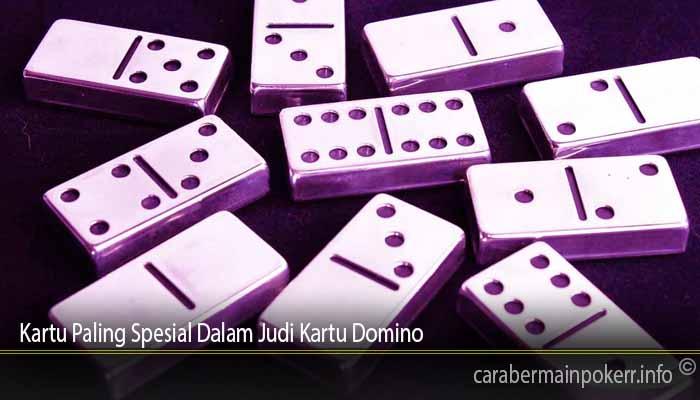 Kartu Paling Spesial Dalam Judi Kartu Domino