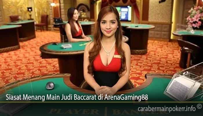 Siasat Menang Main Judi Baccarat di ArenaGaming88