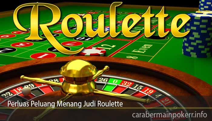 Perluas Peluang Menang Judi Roulette